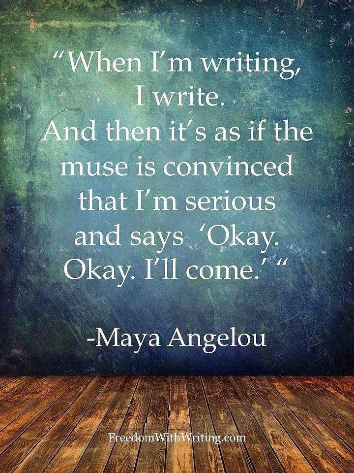 """Quando scrivo, scrivo. E poi è come se la musa si convincesse che sto facendo sul serio e dicesse """"Va bene, va bene. Arrivo."""" (Maya Angelou)"""