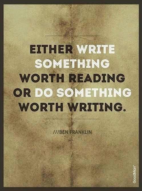 Scrivi qualcosa che valga la pena di leggere, oppure fai qualcosa di cui valga la pena scrivere. (Benjamin Franklin)