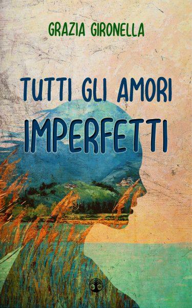 Tutti gli amori imperfetti, romanzo di Grazia Gironella
